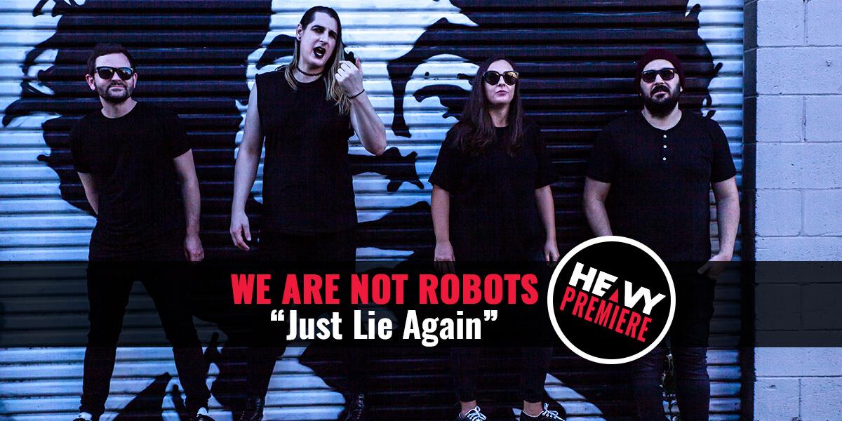 "premiere:-we-are-not-robots-""just-lie-again"""